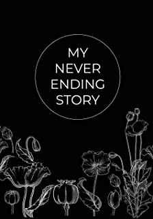 My Never Ending Story Blank Black Pages: Black Paper Sketchbook For Girls, Journal, Notebook With Black Pages And White Fl...