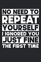 No Need To Repeat Yourself I Ignored You Just Fine The First Time: Notizbuch LINIERT | Ein lustiges Sarkasmus Notizbuch | ...