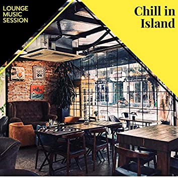 Chill In Island - Lounge Music Session