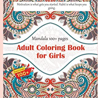 Adult Coloring Book for Girls Mandala 100+ pages - Motivation is what gets you started. Habit is what keeps you going.