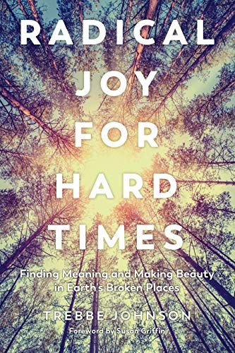 Image of Radical Joy for Hard Times: Finding Meaning and Making Beauty in Earth's Broken Places