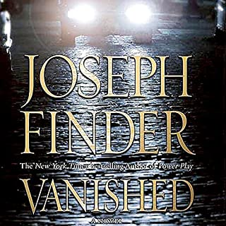 Vanished                   Written by:                                                                                                                                 Joseph Finder                               Narrated by:                                                                                                                                 Holter Graham                      Length: 10 hrs and 37 mins     1 rating     Overall 3.0