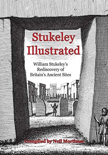 Stukeley Illustrated: William Stukeley's Rediscovery of Britain's Ancient Sites