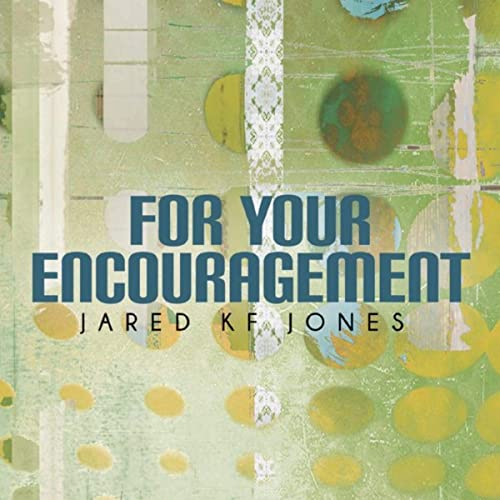 Jared Kf Jones - For Your Encouragement (2019)