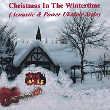 Christmas in the Wintertime: Acoustic & Power Ukulele Style