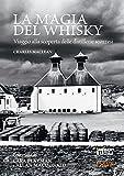 La magia del whisky. Viaggio alla scoperta delle distillerie scozzesi...