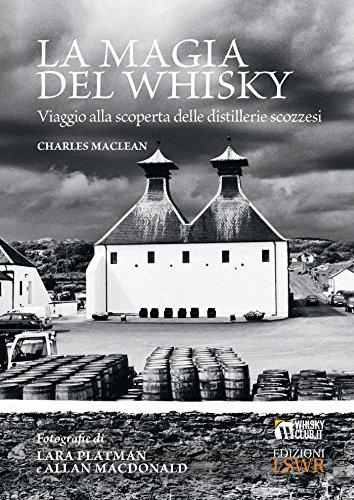 La magia del whisky. Viaggio alla scoperta delle distillerie scozzesi
