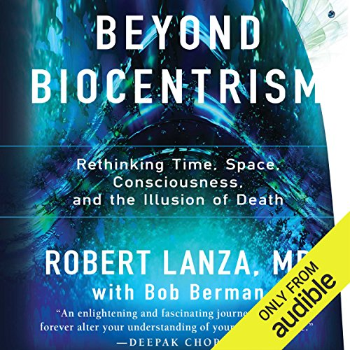 Beyond Biocentrism     Rethinking Time, Space, Consciousness, and the Illusion of Death              Autor:                                                                                                                                 Robert Lanza,                                                                                        Bob Berman                               Sprecher:                                                                                                                                 Peter Ganim                      Spieldauer: 7 Std. und 16 Min.     7 Bewertungen     Gesamt 4,9