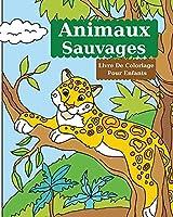 Animaux Sauvages Livre De Coloriage Pour Enfants: Livre de coloriage pour enfants avec des animaux sauvages étonnants l Pages à colorier sur la faune pour garçons et filles