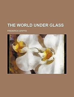 The World Under Glass