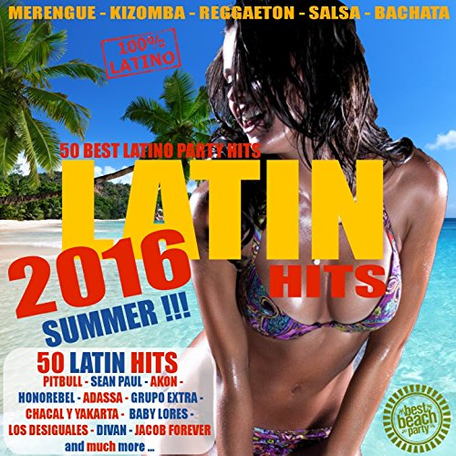 Latin Summer Hits 2016 - 50 Best Latino Party Hits [Explicit]