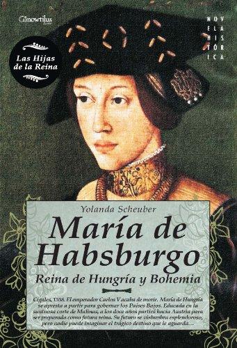 María de Habsburgo: Reina de Hungría y Bohemia (Novela Histórica)