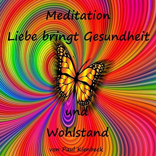 Liebe bringt Gesundheit und Wohlstand: Meditation                   Autor:                                                                                                                                 Paul Kienbeck                               Sprecher:                                                                                                                                 Paul Kienbeck                      Spieldauer: 46 Min.     Noch nicht bewertet     Gesamt 0,0