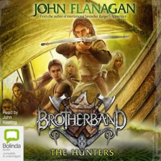 The Hunters     Brotherband, Book 3              By:                                                                                                                                 John Flanagan                               Narrated by:                                                                                                                                 John Keating                      Length: 11 hrs and 37 mins     45 ratings     Overall 4.8