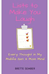 Lists to Make You Laugh: Every Thought in My Midlife Gen X Mom Mind Kindle Edition