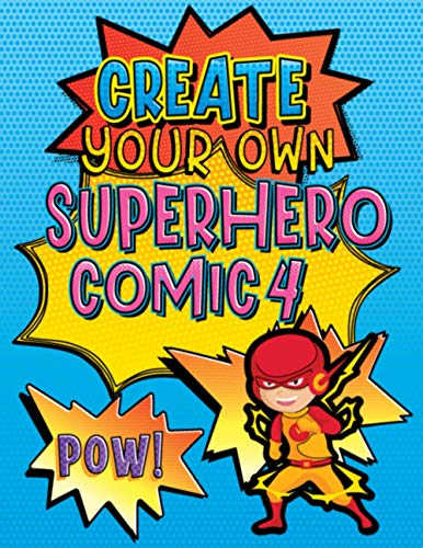 Create Your Own Superhero Comic 4: Super Fun Blank Comics, Create Your Own Comic Books For Kids Of All Ages, Great As Gifts, Keep Creative Kids Occupied For Hours