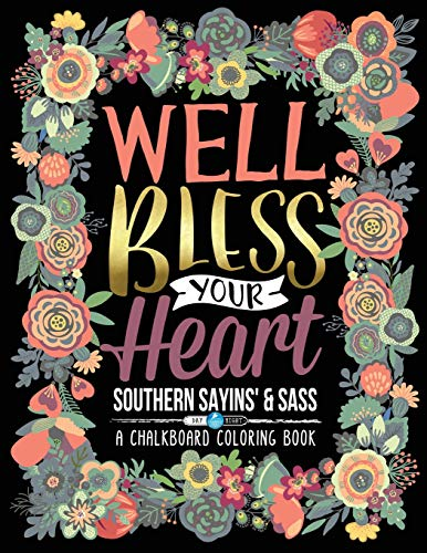 A Chalkboard Coloring Book: Southern Sayins' & Sass: Well Bless Your Heart: Day & Night Edition (Unique Cute & Funny Southern Gift Series: Creative ... Eggs, Pies, Feathers, Dreamcatchers For Re)