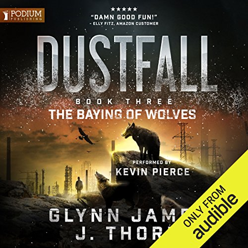 The Baying of Wolves     Dustfall, Book 3              By:                                                                                                                                 Glynn James,                                                                                        J. Thorn                               Narrated by:                                                                                                                                 Kevin Pierce                      Length: 7 hrs and 50 mins     Not rated yet     Overall 0.0