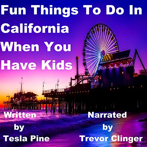 Fun Things to Do in California When You Have Kids audiobook cover art