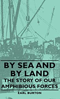 By Sea And By Land - The Story Of Our Amphibious Forces