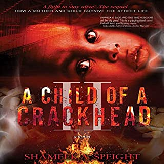 A Child of a Crackhead II                   By:                                                                                                                                 Shameek A Speight                               Narrated by:                                                                                                                                 Larry Herron                      Length: 6 hrs and 46 mins     60 ratings     Overall 4.8