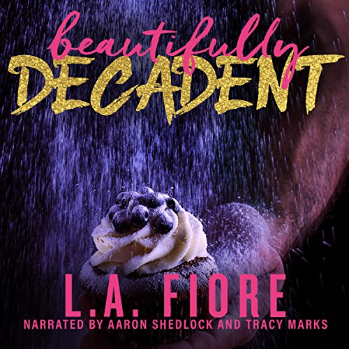 Beautifully Decadent     Beautifully Damaged, Book 3              By:                                                                                                                                 L.A. Fiore                               Narrated by:                                                                                                                                 Aaron Shedlock,                                                                                        Tracy Marks                      Length: 10 hrs and 42 mins     71 ratings     Overall 4.6