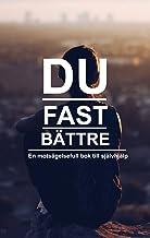 Du fast bättre, en motsägelsefull bok till självhjälp (Swedish Edition)