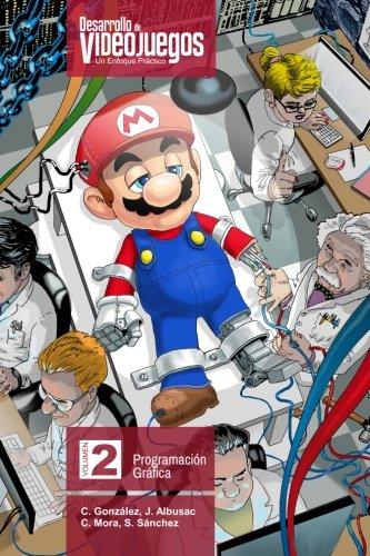 Desarrollo de Videojuegos. Un enfoque Práctico.: Volumen 2. Programación Gráfica: Volume 2