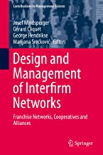 Design and Management of Interfirm Networks: Franchise Networks, Cooperatives and Alliances (Contributions to Management Science) (English Edition)