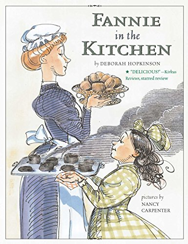 Fannie in the Kitchen: The Whole Story From Soup to Nuts of How Fannie Farmer Invented Recipes with Precise Measurements by [Deborah Hopkinson, Nancy Carpenter]