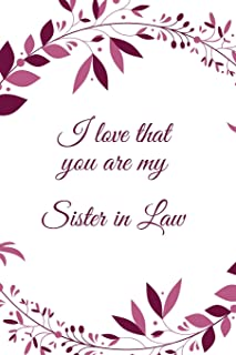 I Love That You Are My Sister-In-Law Journal: Blank and Lined Journal for your Sister-In-Law, Journal for Sister-In-Law (6...