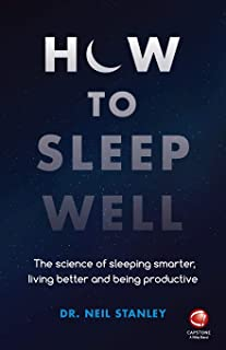 How to Sleep Well: The Science of Sleeping Smarter, Living Better and Being Productive