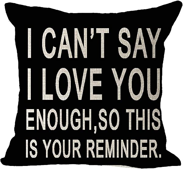 Best Gift To Lover I Can T Say I Love You Enough So This Is Your Reminder Cotton Linen Square Throw Waist Pillow Case Decorative Cushion Cover Pillowcase Sofa 18 X 18 Inches
