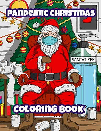 Pandemic Christmas Coloring Book: A Funny Relatable Quarantine Pandemic Christmas Coloring Book Gift For Adults, Teens & Children