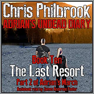 The Last Resort: Adrian's March, Part Two     Adrian's Undead Diary, Book 10              By:                                                                                                                                 Chris Philbrook                               Narrated by:                                                                                                                                 James Anderson Foster                      Length: 8 hrs and 15 mins     120 ratings     Overall 4.9