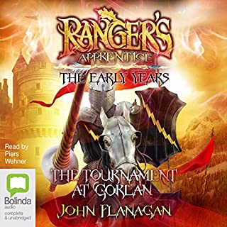 The Tournament at Gorlan: Ranger's Apprentice - The Early Years, Book 1                   By:                                                                                                                                 John Flanagan                               Narrated by:                                                                                                                                 Piers Wehner                      Length: 10 hrs and 43 mins     25 ratings     Overall 4.8