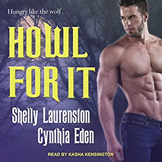 Howl for It                   By:                                                                                                                                 Shelly Laurenston                               Narrated by:                                                                                                                                 Kasha Kensington                      Length: 10 hrs and 49 mins     96 ratings     Overall 4.6