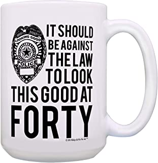 40th Birthday Gifts Against the Law to Look This Good at Forty 40th Birthday Mug 15-oz Mug Cup White