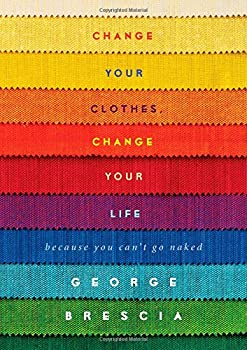 Change Your Clothes Change Your Life  Because You Can t Go Naked