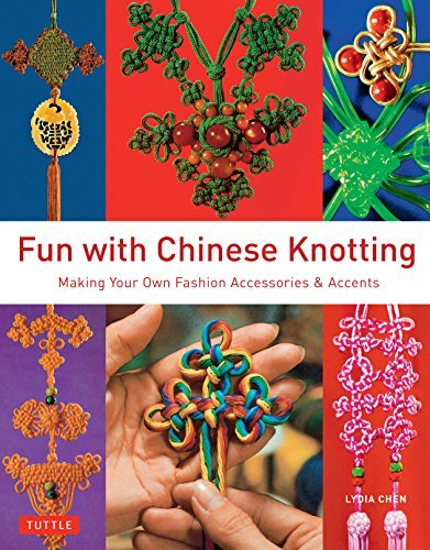 Fun with Chinese Knotting: Making Your Own Fashion Accessories & Accents (English Edition)