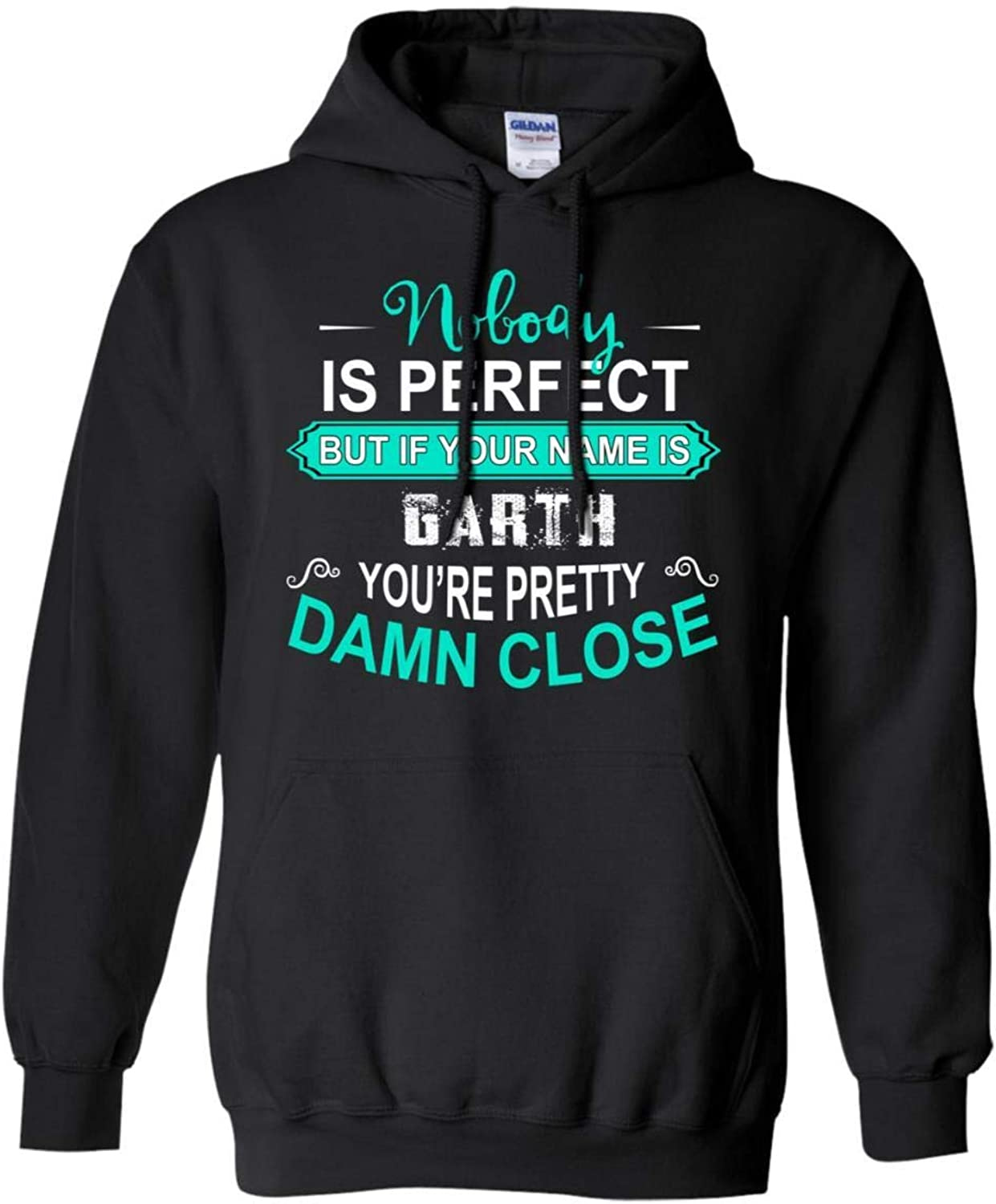 Tee Shine Nobody is Perfect But If Your Name is Garth You're Pretty Damn Close Cool Hoodie Sweatshirts