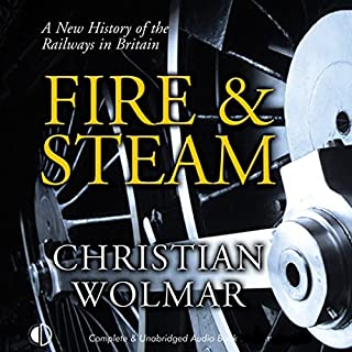 Fire & Steam     A New History of the Railways in Britain              By:                                                                                                                                 Christian Wolmar                               Narrated by:                                                                                                                                 Christian Wolmar                      Length: 12 hrs and 50 mins     91 ratings     Overall 4.3