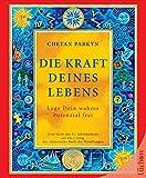Die Kraft Deines Lebens: Eine Sicht des 21. Jahrhunderts auf das I Ging, das chinesische Buch der Wandlungen - Chetan Parkyn