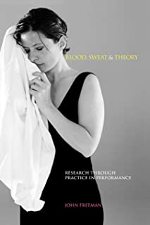 Blood Sweat and Theory: Research Through Practice in Performance