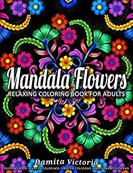 Mandala Flowers  Relaxing Coloring Book for Adults Featuring Beautiful Mandalas Designed to Relax and Unwind Perfect for Woman Gift Ideas