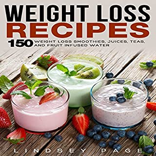 Weight Loss Recipes     150 Weight Loss Smoothies, Juices, Teas, and Fruit Infused Water              By:                                                                                                                                 Lindsey Page                               Narrated by:                                                                                                                                 Kas Nixon                      Length: 1 hr and 46 mins     Not rated yet     Overall 0.0