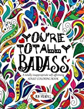 You're TOTALLY Badass: A totally inappropriate self-affirming adult coloring book (Totally Inappropriate Series) (Volume 2)