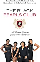 The Black Pearls Club: A Woman's Guide To Success In The Workplace