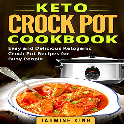 Keto Crock Pot Cookbook: Easy and Delicious Ketogenic Crock Pot Recipes for Busy People Audiobook By Jasmine King cover art