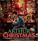 The Art & Making of Arthur Christmas: An Inside Look at Behind-the-Scenes Artwork with Filmmaker...